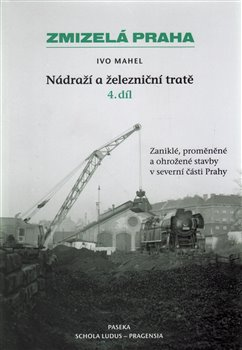 Obálka titulu Zmizelá Praha-Nádraží a železniční tratě 4.díl