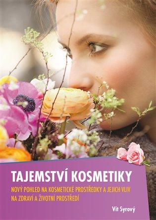 Tajemství kosmetiky:Nový pohled na kosmetické prostředky a jejich vliv na zdraví a životní prostředí - Vít Syrový | Booksquad.ink