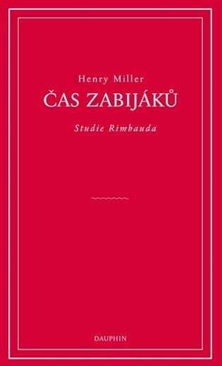Čas zabijáků:Studie o Rimbaudovi - Henry Miller | Booksquad.ink