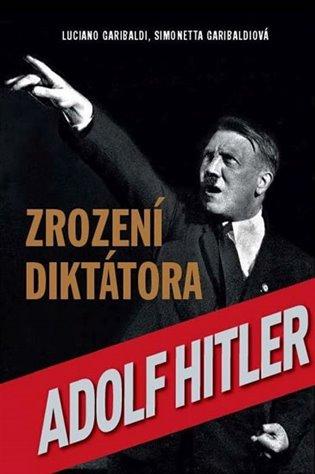 Zrození diktátora:Adolf Hitler - Luciano Garibaldi, | Booksquad.ink