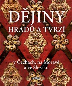 Obálka titulu Dějiny hradů a tvrzí v Čechách, na Moravě a ve Slezsku