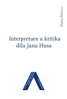 Obálka titulu Interpretace a kritika díla Jana Husa