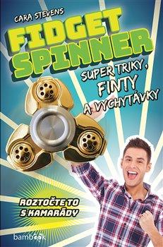 Obálka titulu Fidget Spinner - Super triky, finty a vychytávky