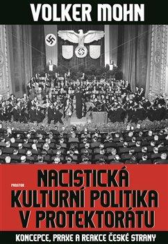Obálka titulu Nacistická kulturní politika v Protektorátu