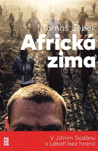 Africká zima:V Jižním Súdánu s Lékaři bez hranic - Tomáš Šebek | Booksquad.ink