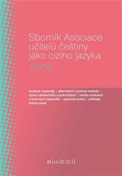 Obálka titulu Sborník Asociace učitelů češtiny jako cizího jazyka 2016