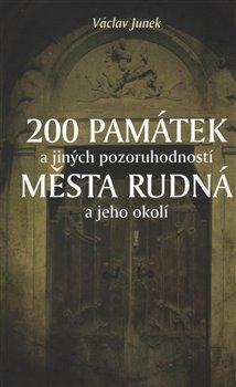 Obálka titulu 200 památek a jiných pozoruhodností města Rudná a jeho okolí