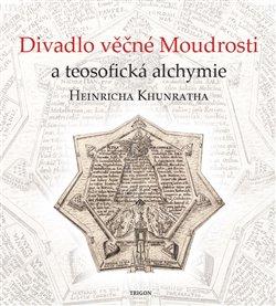 Obálka titulu Divadlo věčné Moudrosti a teosofická alchymie Heinricha Khunratha
