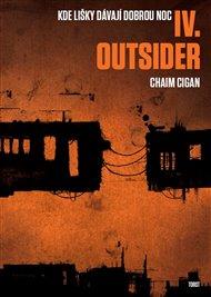 Kdo čekal se čtením až na chvíli, kdy téměř 2000 stran čtyřdílné kompozice Chaima Cigana alias Karola Sidona skutečně vyjde, může začít. Čtvrtým dílem s názvem Outsider se opus magnum uzavírá. Je tak na světě literární událost, kterou si bude muset teprve čtenář uchopit a osedlat.