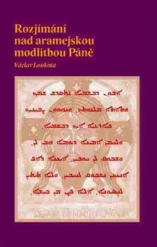 Obálka titulu Rozjímání nad aramejskou modlitbou Páně