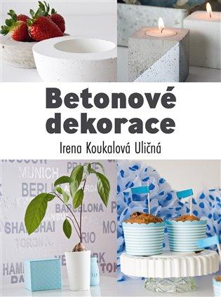 Betonové dekorace - Irena Koukalová Uličná   Booksquad.ink