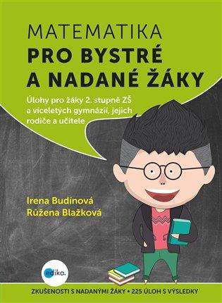 Matematika pro bystré a nadané žáky, 2. díl:Úlohy pro žáky 2. stupně ZŠ a víceletých gymnázií, jejich rodiče a učitele - Růžena Blažková, | Booksquad.ink