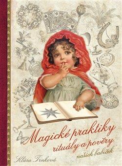 Obálka titulu Magické praktiky, rituály a pověry našich babiček
