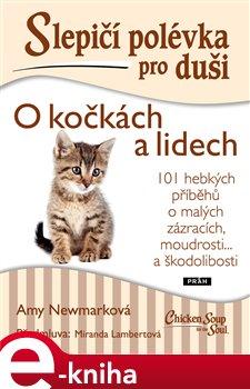Slepičí polévka pro duši - O kočkách a lidech. 101 hebkých příběhů o malých zázracích, škodolibosti a radosti - Amy Newmarková e-kniha
