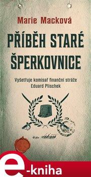 Příběh staré šperkovnice. Vyšetřuje komisař finanční stráže Eduard Plischek (2.díl) - Marie Macková e-kniha