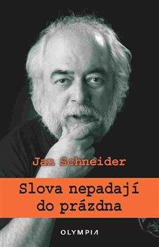 Slova nepadají do prázdna - Jan Schneider