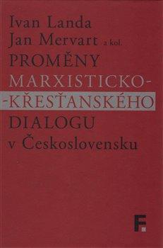 Obálka titulu Proměny marxisticko-křesťanského dialogu v Československu
