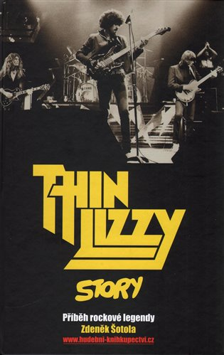 Thin Lizzy Story:Příběh rockové legendy - Zdeněk Šotola | Booksquad.ink