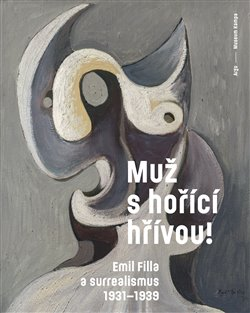 Obálka titulu Muž s hořící hřívou! Emil Filla a surrealismus 1931-1939