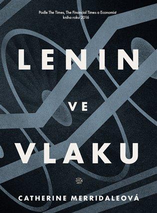 Lenin ve vlaku - Catherine Merridaleová | Booksquad.ink