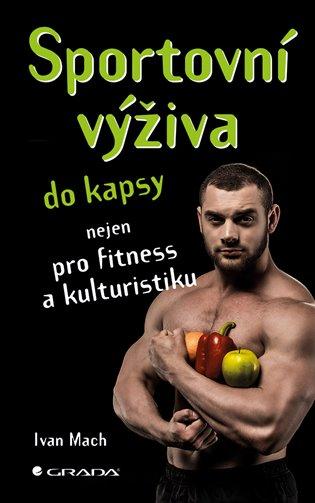 Sportovní výživa do kapsy:nejen pro fitness a kulturistiku - Ivan Mach   Booksquad.ink