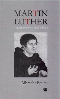 Obálka titulu Martin Luther - Uvedení do života, díla a odkazu