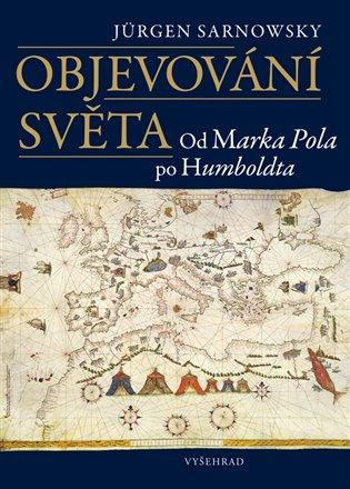 Objevování světa:Od Marka Pola po Humboldta - Jürgen Sarnowsky | Booksquad.ink