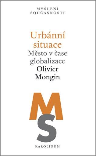 Urbánní situace:Město v čase globalizace - Olivier Mongin | Booksquad.ink