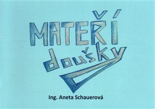 MATEŘÍdoušky - Aneta Schauerová | Booksquad.ink