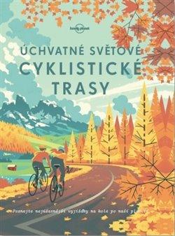 Obálka titulu Úchvatné světové cyklistické trasy