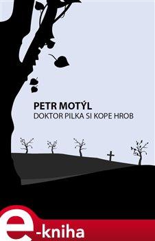 Obálka titulu Doktor Pilka si kope hrob