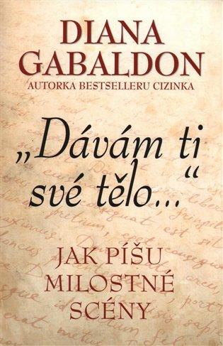 Dávám ti své tělo - Jak píšu milostné scény - Diana Gabaldon | Booksquad.ink