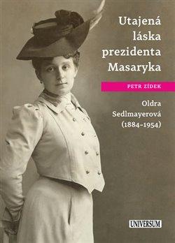 Obálka titulu Utajená láska prezidenta Masaryka Oldra Sedlmayerová