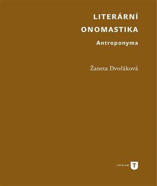 Literární onomastika:Antroponyma - Žaneta Dvořáková | Booksquad.ink
