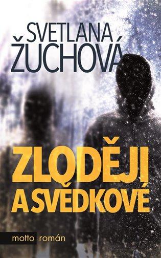 Zloději a svědkové - Svetlana Žuchová | Booksquad.ink