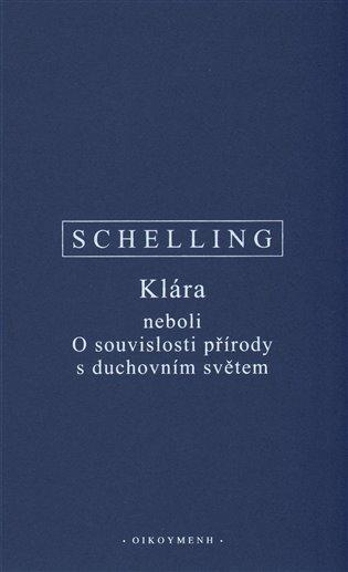 Klára neboli O souvislosti přírody s duchovním světem - F.W.J. Schelling   Replicamaglie.com