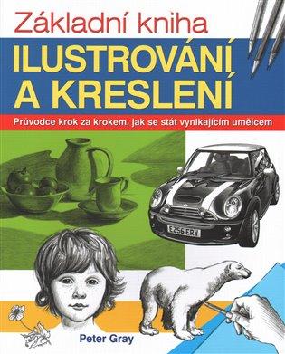 Základní kniha ilustrování a kreslení - Peter Gray | Booksquad.ink