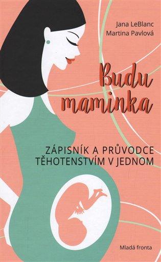 Budu maminka:Zápisník a průvodce těhotenstvím v jednom - Jana LeBlanc, | Booksquad.ink