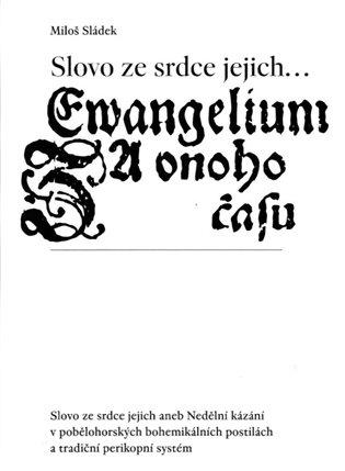 Slovo ze srdce jejich...:aneb Nedělní kázání v pobělohorských bohemikálních postilách a tradiční perikopní systém - Miloš Sládek | Booksquad.ink