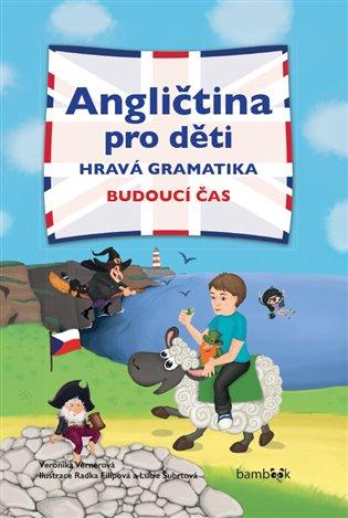 Angličtina pro děti - hravá gramatika:Budoucí čas - Veronika Vernerová | Booksquad.ink