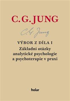 Obálka titulu Výbor z díla I. - Základní otázky analytické psychologie a psychoterapie v praxi