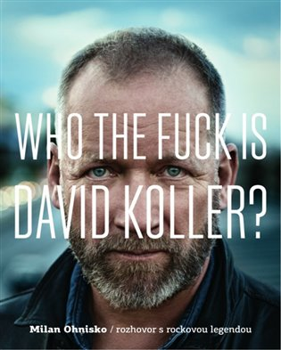 Who The Fuck Is David Koller?: rozhovor s rockovou legendou - Milan Ohnisko | Booksquad.ink