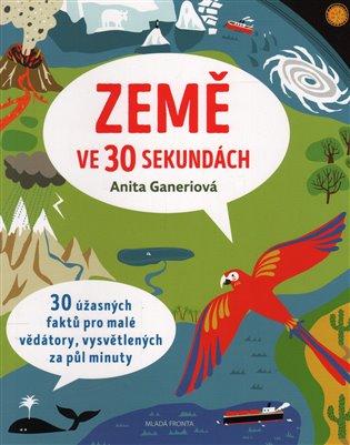 Země ve 30 sekundách - Anita Ganeriová | Booksquad.ink