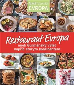 Obálka titulu Restaurant Evropa aneb Gurmánský výlet napříč starým kontinentem