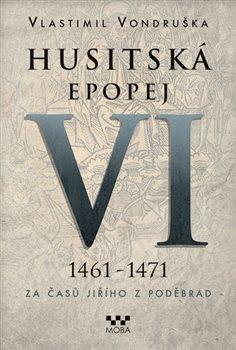 Obálka titulu Husitská epopej VI. - Za časů Jiřího z Poděbrad