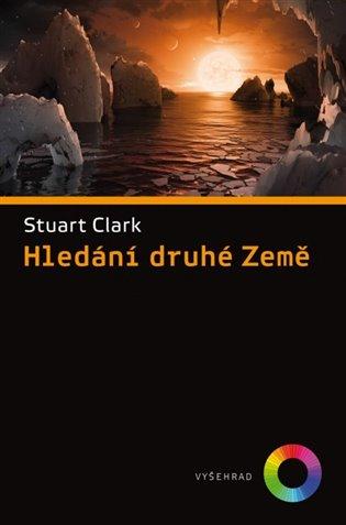 Hledání druhé Země - Clark Stuart | Booksquad.ink