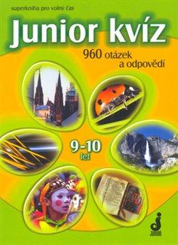 Junior kvíz 9-10 let. 960 otázek a odpovědí - Hana Pohlová