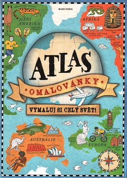 Atlas - omalovánky. Vymaluj si celý svět!