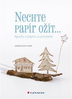 Nechte papír ožít. figurky z papíru a provázku - Isabelle Guiot-Hullot
