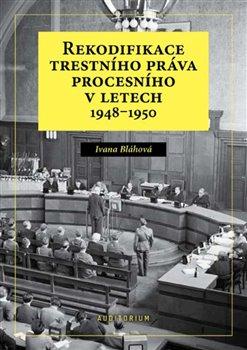 Obálka titulu Rekodifikace trestního práva procesního v letech 1948–1950